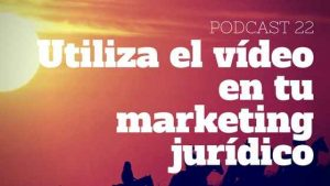 Podcast-Episodio 22-Utiliza el vídeo en tu marketing jurídico