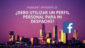 Podcast-Episodio 25-¿Debo utilizar un perfil personal en Facebook para mi despacho?