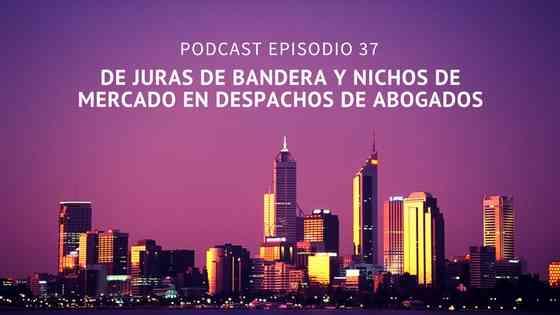 Podcast-Episodio 37-De juras de banderas y nichos de mercado