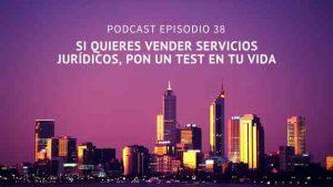 Podcast-Episodio 38-Si quieres vender servicios jurídicos, pon un test en tu vida