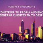 """Podcast- Episodio 41-Cómo generar tu propia """"audiencia"""" antes de captar clientes en tu despacho"""
