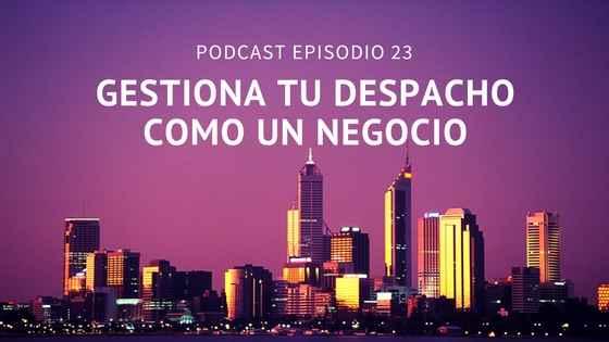 Podcast-Episodio 23-Cómo gestionar tu despacho sin dejar de ser abogado con Óscar Fernández León