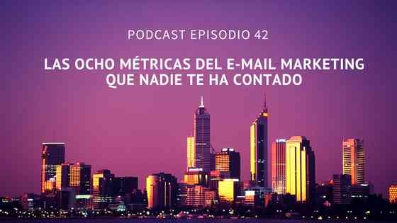 Podcast-Episodio 42-Las ocho métricas del e-mail marketing que nadie te ha contado