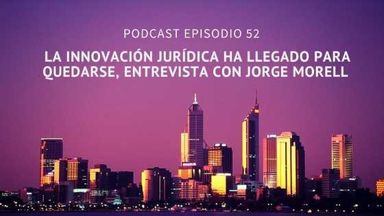 Podcast-Episodio 52-La innovación jurídica ha llegado para quedarse, entrevista a Jorge Morell