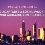 Podcast-Episodio 54-Cómo adaptarse a los nuevos tiempos siendo abogado, entrevista a Ricardo Oliva