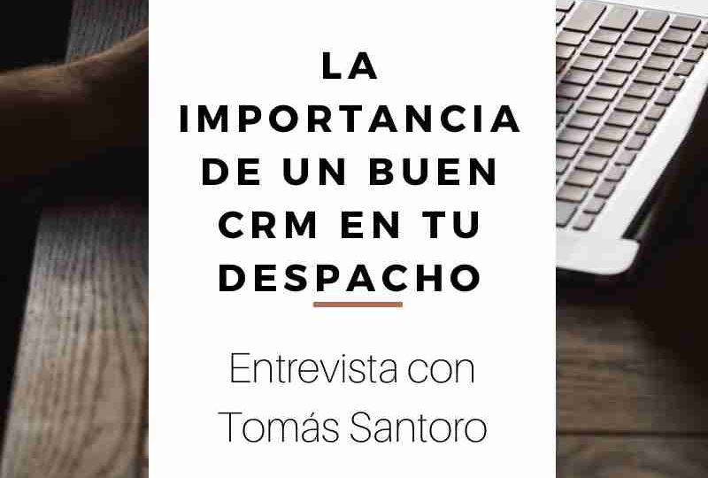 La importancia de un buen CRM en tu despacho-Videoentrevista con Tomás Santoro