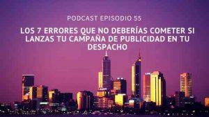 Podcast-Episodio 55-Los 7 errores que no deberías cometer si lanzas tu campaña de publicidad en tu despacho