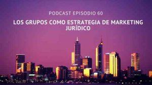 Podcast-Episodio 60-Los grupos como estrategia de marketing jurídico