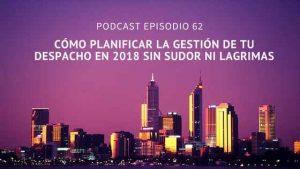 Podcast-Episodio 62-Cómo planificar la gestión de tu despacho de 2018 sin sudor ni lágrimas