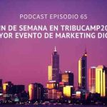 Podcast-Episodio 65-Un fin de semana en Tribucamp 2018, el más importante evento de marketing digital