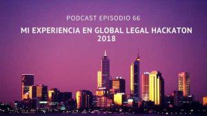 Podcast-Episodio 66-Mi resumen del Global Legal Hackaton 2018