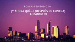 Podcast-Episodio 70-¿Y ahora qué…? (después de CONTDA)