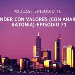 Podcast-Episodio 71-Vender con Valores (con Aharale Batonia)