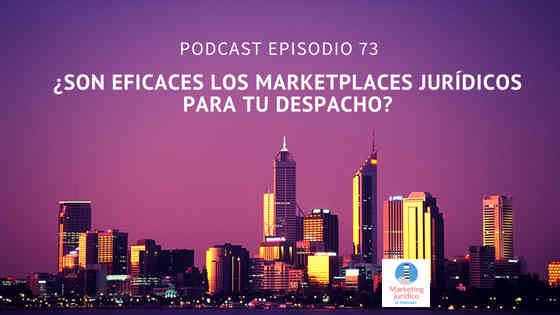 Podcast-Episodio 73-¿Son eficaces los marketplaces jurídicos para tu despacho?