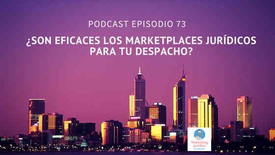 Podcast-Episodio 73-¿Son eficaces los marketplaces jurídicos para tu despacho?