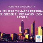 Podcast-episodio 77-Cómo utilizar tu marca personal para hacer crecer tu despacho