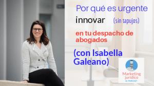Por qué es urgente la innovación (sin tapujos) en un despacho de abogados-Episodio 81