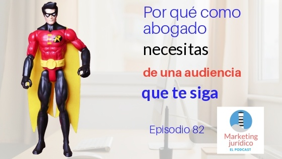 Episodio 82-Podcast-Por qué como abogado necesitas de una audiencia que te siga