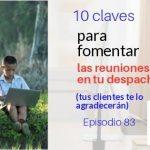 Podcast-Episodio 83-10 claves para potenciar las reuniones online en tu despacho (tus clientes lo agradecerán)