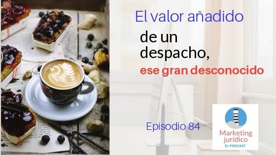Podcast-Episodio 84-El valor añadido de un despacho, ese gran desconocido