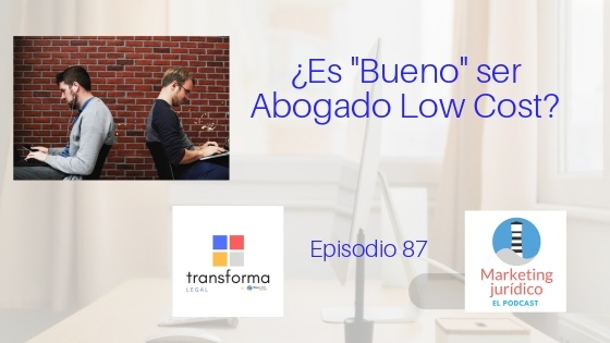 Podcast-Episodio 87-¿Es Bueno ser Abogado «Low Cost»?
