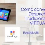 Podcast-Episodio 88- Cómo transformar tu Despacho de Abogados en un Despacho Virtual