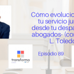 Podcast-Episodio 89-Cómo evolucionar con tu servicio jurídico desde tu despacho de abogados